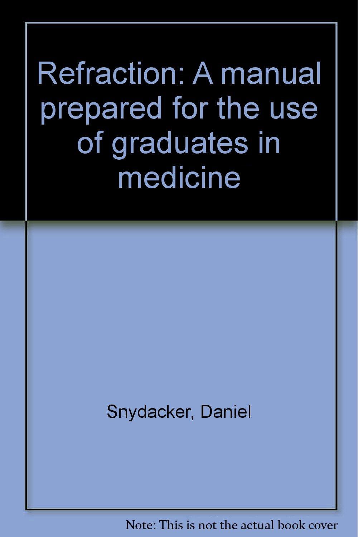 Refraction: A manual prepared for the use of graduates in medicine: Daniel  Snydacker: Amazon.com: Books