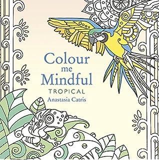 Colour Me Mindful Tropical Colouring Bk