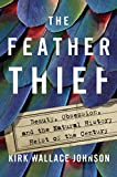 img - for The Feather Thief: Beauty, Obsession, and the Natural History Heist of the Century book / textbook / text book
