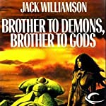 Brother to Demons, Brother to Gods | Jack Williamson