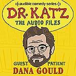 Ep. 5: Dana Gould (Dr. Katz: The Audio Files)   Jonathan Katz,Dana Gould