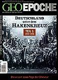 Deutschland unter dem Hakenkreuz, Teil 1: 1933-1936 - Die ersten 1000 Tage der Diktatur (Geo Epoche, Band 57)