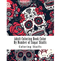 Adult Coloring Book Color By Number of Sugar Skulls (Color By Number Coloring Books)