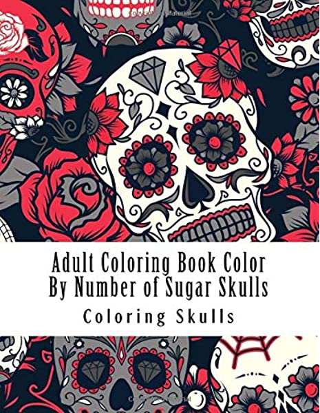 - Adult Coloring Book Color By Number Of Sugar Skulls (Color By Number Coloring  Books): Skulls, Coloring: 9781729796597: Amazon.com: Books