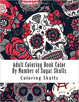 Adult Coloring Book Color By Number Of Sugar Skulls Color By Number