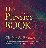 Physics Book: From the Big Bang to Quantum Resurrection, 250 Milestones in the History of Physics (Sterling Milestones)