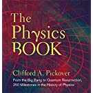 Physics Book, The: From the Big Bang to Quantum Resurrection, 250 Milestones in the History of Physics (Sterling Milestones)