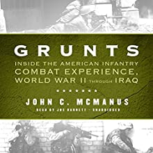 Grunts: Inside the American Infantry Combat Experience, World War II through Iraq Audiobook by John C. McManus Narrated by Joe Barrett