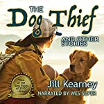 The Dog Thief and Other Stories | Jill Kearney