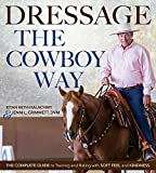 img - for Dressage the Cowboy Way: The Complete Guide to Training and Riding with Soft Feel and Kindness book / textbook / text book
