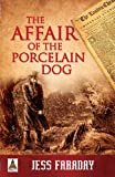 Front cover for the book The Affair of the Porcelain Dog by Jess Faraday
