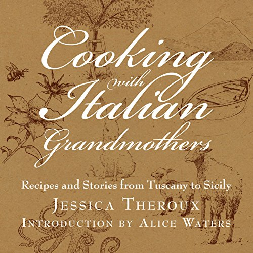 Cooking with Italian Grandmothers: Recipes and Stories from Tuscany to Sicily ()