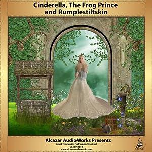 Cinderella, Frog Prince, Rumplestiltskin Audiobook