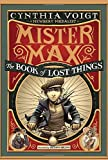 Mister Max: the Book of Lost Things, Cynthia Voigt, 0307976823