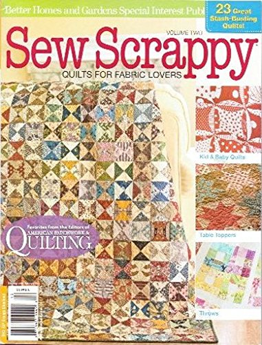 Sew Scrappy Magazine. Quilts For Fabric Lovers. Vol 2. 2011.