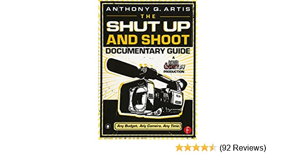 amazon com the shut up and shoot documentary guide a down dirty rh amazon com shut up and shoot documentary guide pdf download shut up and shoot documentary guide 2nd edition