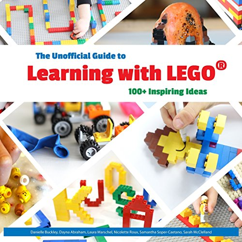 The Unofficial Guide to Learning with Lego: 100+ Inspiring Ideas (Lego Ideas)
