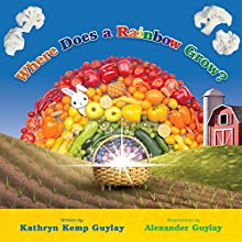 Where Does a Rainbow Grow? Audiobook by Kathryn Kemp Guylay Narrated by Kathryn Kemp Guylay