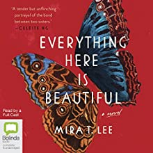 Everything Here Is Beautiful Audiobook by Mira T Lee Narrated by Cassandra Campbell, Emily Woo Zeller, Ozzie Rodriguez, Kim Mai Guest, Paul Boehmer