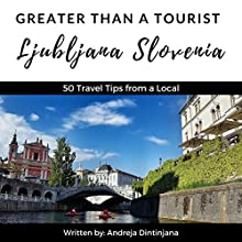 Greater Than a Tourist: Ljubljana, Slovenia: 50 Travel Tips from a Local Audiobook by Greater Than a Tourist, Andreja Dintinjana Narrated by Kristine M. Bowen