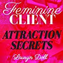 Feminine Client Attraction Secrets: Attract Clients + Cash with Feminine Energy + Sex Appeal Audiobook by Lauryn Doll Narrated by Donna Curry