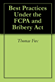 Best Practices Under the FCPA and Bribery Act (English Edition)
