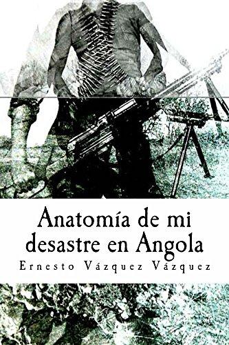 Descargar Libro Anatomia De Mi Desastre En Angola Ernesto Vazquez Vazquez