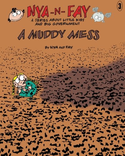 A Muddy Mess (Nya-n-Fay; A Series about Little Kids and Big Government) (Volume 3)