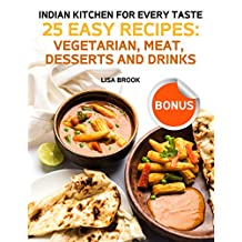 Indian Kitchen for Every Taste. 25 Easy Recipes: Vegetarian, Meat, Desserts and Drinks