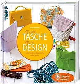 812dc94f7f4f6 Meine Tasche. Mein Design  Individuelle Lieblingsstücke selbst genäht   Amazon.de  Miriam Dornemann  Bücher