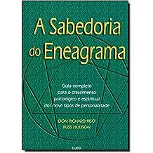 A Sabedoria do Eneagrama: Guia Completo Para O Crescimento Psicológico E Espiritual Dos Nove Tipos De Personalidade