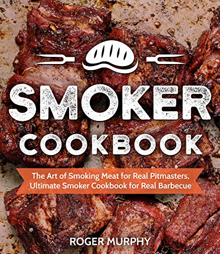 - Smoker Cookbook: The Art of Smoking Meat for Real Pitmasters, Ultimate Smoker Cookbook for Real Barbecue