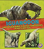 Iguanodon and Other Bird-Footed Dinosaurs: The Need-to-Know Facts (Dinosaur Fact Dig)