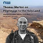 Thomas Merton on Pilgrimage to the Holy Land | Thomas Merton