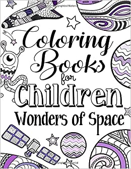 Coloring Books For Children Wonders Of Space: A Delightfully ...