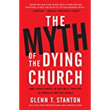 The Myth of the Dying Church: How Christianity Is Actually Thriving in America and the World