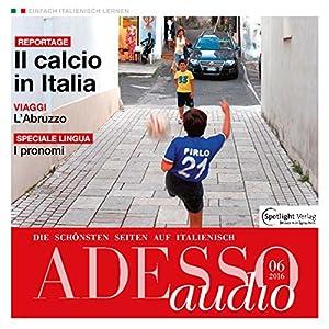 ADESSO audio - Il calcio in Italia. 6/2016 Hörbuch