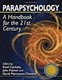 Parapsychology: A Handbook for the 21st Century