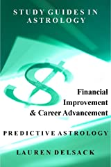 Study Guides in Astrology: Predictive Astrology - Financial Improvement and Career Advancement Kindle Edition