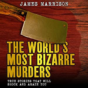 The World's Most Bizarre Murders Audiobook
