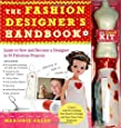 The Fashion Designer's Handbook & Fashion Kit: Learn to Sew and Become a Designer in 33 Fabulous Projects