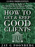 How to Get and Keep Good Clients, Jay Foonberg, 0981854109