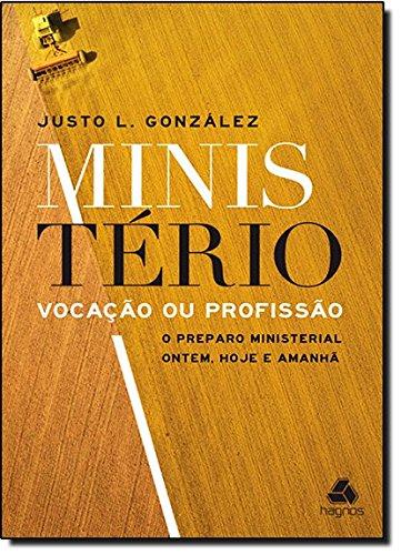 Ministério Vocação ou Profissão. O Preparo Ministerial Ontem, Hoje, Amanhã