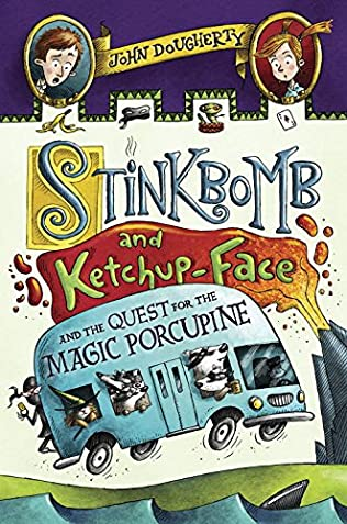 book cover of Stinkbomb and Ketchup-Face and the Quest for the Magic Porcupine