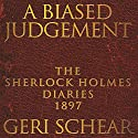 A Biased Judgement: The Sherlock Holmes Diaries 1897 Audiobook by Geri Schear Narrated by Dominic Lopez