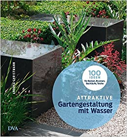 Attraktive Gartengestaltung Mit Wasser: 100 Ideen Für Becken, Brunnen,  Bachläufe, Teiche: Amazon.de: Andrea Christmann: Bücher