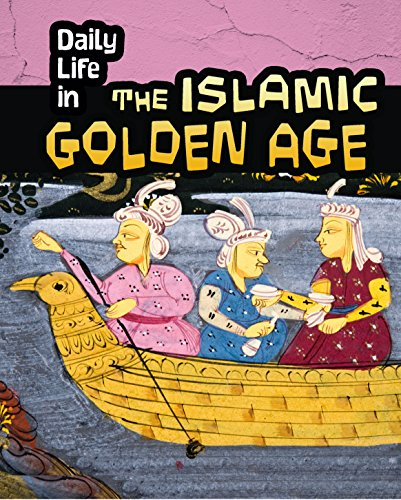 Daily Life in the Islamic Golden Age (Infosearch: Daily Life in Ancient Civilizations)