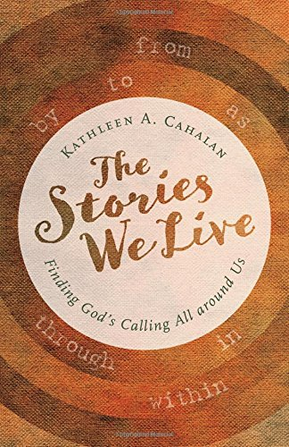 The Stories We Live: Finding God's Calling All around Us