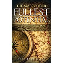 The Map to Your Fullest Potential: Discover the Secret Path to Your Greatest Treasure