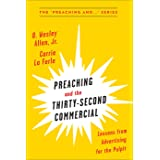 Preaching and the Thirty-Second Commerical: Lessons from Advertising for the Pulpit (Preaching and...)